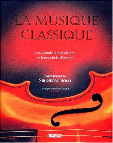 La musique classique : Les grands compositeurs et leurs chefs-d'oeuvre par Georg Solti
