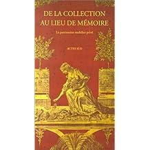 DE LA COLLECTION AU LIEU DE MEMOIRE. Le patrimoine mobilier privé