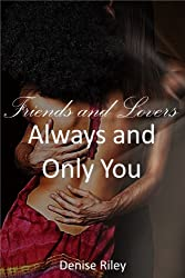 Friends and Lovers: Always and Only You