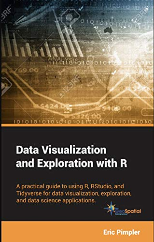 Descargar PDF Data Visualization and Exploration with R: A practical guide to using R, RStudio, and Tidyverse for data visualization, exploration, and data science applications