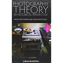 Photography Theory in Historical Perspective 1st edition by Van Gelder, Hilde, Westgeest, Helen (2011) Paperback
