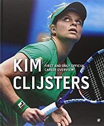 Kim Clijsters: First and Only Official Career Overview by Filip Dewulf (2013-03-16)