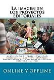 La imagen en los proyectos editoriales online y offline: Certificado de Profesionalidad ARGN0210 Asistencia a la edición: Volume 7 (Gestión cultural, comunicación y diseño editorial)