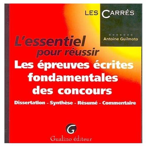 L'essentiel pour réussir les épreuves écrites fondamentales des concours : Dissertation, synthèse, résumé, commentaire