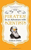 The Pirates! In an Adventure with Scientists by Defoe, Gideon Published by Bloomsbury Paperbacks (2012)