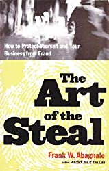 The Art of the Steal : How to Protect Yourself and Your Business from Fraud