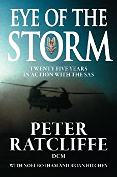 Eye of the Storm: 25 Years in Action with the SAS by [Ratcliffe, Peter, Botham, Noel, Hitchen, Brian]