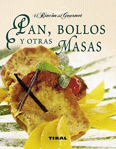 Pan, bollos y otras masas (El Rincón Del Gourmet) por Marie Massiet du Biest