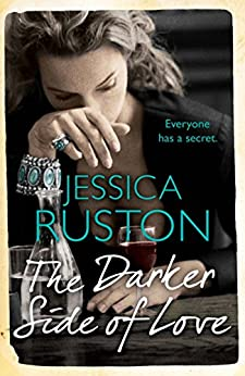 The Darker Side of Love: A gripping novel of secrets, lies and betrayal by [Ruston, Jessica]