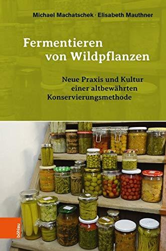 Fermentieren von Wildpflanzen: Neue Praxis und Kultur einer altbewährten Konservierungsmethode