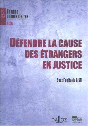 Défendre la cause des étrangers en justice: Thèmes et commentaires