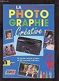 Telecharger Livres LA PHOTOGRAPHIE CREATIVE UN GUIDE REMPLI D IDEES ET DE CONSEILS JUDICIEUX (PDF,EPUB,MOBI) gratuits en Francaise