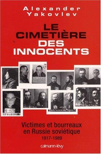 Le cimetière des innocents : Victimes et bourreaux en Russie soviétique 1917-1989