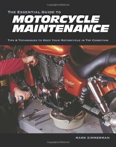 The Essential Guide to Motorcycle Maintenance: Tips and Techniques to Keep Your Motorcycle in Top Condition por Mark Zimmerman
