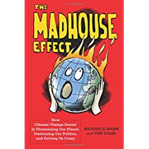 Madhouse Effect: How Climate Change Denial Is Threatening Our Planet, Destroying Our Politics, and Driving Us Crazy