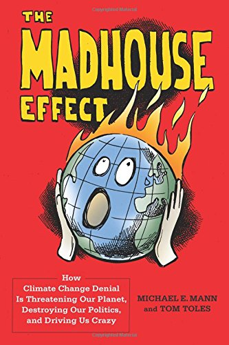 Madhouse Effect: How Climate Change Denial Is Threatening Our Planet, Destroying Our Politics, and Driving Us Crazy por Michael E. Mann