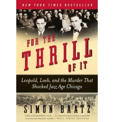For the Thrill of It: Leopold, Loeb, and the Murder That Shocked Jazz Age Chicago (Paperback) - Common