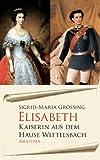 Elisabeth: Kaiserin aus dem Hause Wittelsbach
