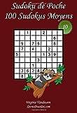 Sudoku de Poche - Niveau Moyen - N°10: 100 Sudokus Moyens - à emporter partout - Format poche (A6 - 10.5 x 15 cm)