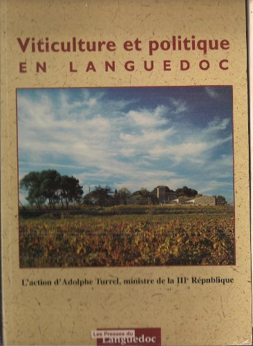 Viticulture et politique en Languedoc: L'action d'Adolphe Turrel, ministre de la IIIe Rpublique
