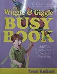 The Wiggle & Giggle Busy Book: 365 Fun, Physical Activities for Your Toddler and Preschooler by Trish Kuffner (2005-04-01)