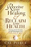 Receive Your Healing and Reclaim Your Health: Partnering with the Holy Spirit for Total Transformation of Your Body, Soul and Spirit (English Edition)