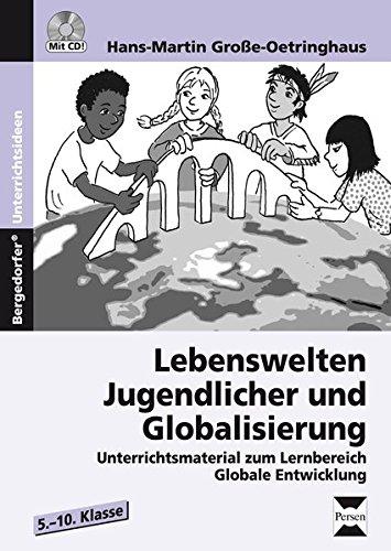 Lebenswelten Jugendlicher und Globalisierung: Unterrichtsmaterial zum Lernbereich Globale Entwicklung (5. bis 10. Klasse)