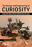 #7: The Design and Engineering of Curiosity: How the Mars Rover Performs Its Job (Springer Praxis Books)