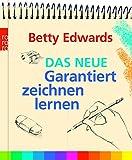 Das neue Garantiert zeichnen lernen - Betty Edwards