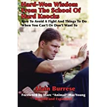 Hard-Won Wisdom From The School Of Hard Knocks (Revised and Expanded): How To Avoid A Fight And Things To Do When You Can't Or Don't Want To by Alain Burrese (2013-10-03)