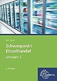 Schwerpunkt Einzelhandel Schuljahr 2: Lehrbuch - Lernfelder 6, 7, 12, 13 sowie Kompetenzbereich II