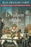 cadavre anglais (Le)   Parot, Jean-François. Auteur
