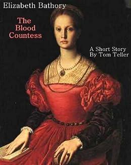 Elizabeth Bathory, The Blood Countess by [Teller, Tom]