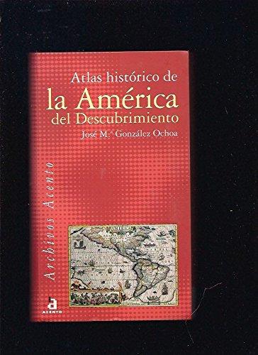 Atlas historico de la America del descubrimiento/ Historical Atlas of the Discovery of America par JOSE MARIA GONZALEZ OCHOA