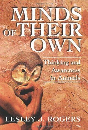 Minds Of Their Own: Thinking And Awareness In Animals by Lesley J Rogers (1998-07-01)