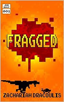 Fragged (Fragged (A LitRPG Short Story Series) Book 1) (English Edition) di [Dracoulis, Zachariah]