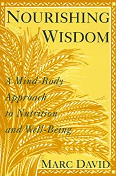 Nourishing Wisdom: A Mind-Body Approach to Nutrition and Well-Being par [David, Marc]