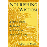 Nourishing Wisdom: A Mind-Body Approach to Nutrition and Well-Being (English Edition)