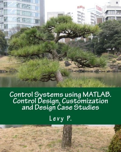 Control Systems using MATLAB. Control Design, Customization and Design Case Studies by Levy P. (2016-11-21)