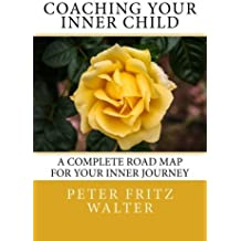 Coaching Your Inner Child: A Complete Road Map for Your Inner Journey by Peter Fritz Walter (2014-08-28)