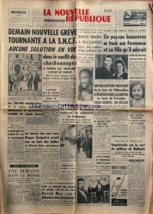 NOUVELLE REPUBLIQUE (LA) [No 5635] du 26/03/1963 - LES CONFLITS SOCIAUX ET POMPIDOU -L'AVION DE LOPEZ S'EST POSE A BORDEAUX -DAVEY MOORE A SUCCOMBE DES SUITES D'UN OEDEME DU CERVEAU - ROGER GREGOIRE AVAIT TUE UN FORT DES HALLES -LE DRAME DE SAVIGNY-SUR-BRAYE / BERNARD MARY S'EST-IL DEFENDU CONTRE SON ASSASSIN -LE PRIX CARRIERE A ANDRE PLISSON -INQUIETUDE SUR LE SORT DE MILLIERS DE BALINAIS / ERUPTION DU GUNUNG-AGUNG -UN HELICOPTERE MILITAIRE DE LA BASE DE VILLACOUBLAY S4ECRASE DANS LA SARTHE -U