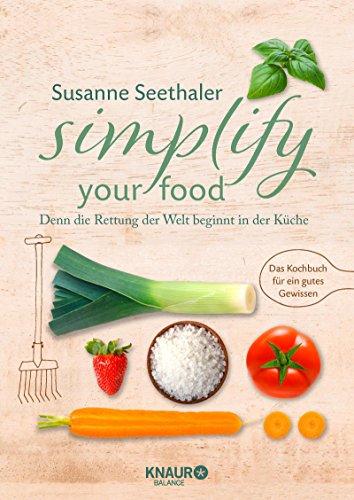 Simplify your Food - Denn die Rettung der Welt beginnt in der Küche