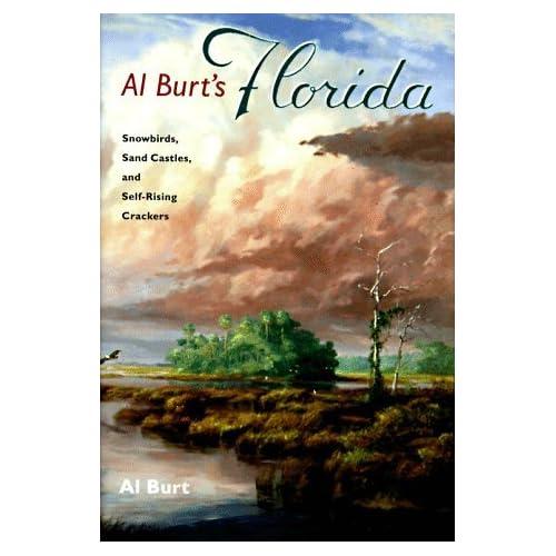 Al Burt's Florida: Snowbirds, Sand Castles, and Self-Rising Crackers (Florida History and Culture) by Al Burt Jr. (1997-09-19)