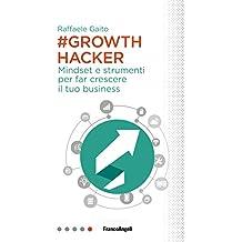 Growth hacker. Mindset e strumenti per far crescere il tuo business