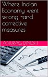 Where Indian Economy went wrong -and corrective measures