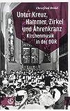 Unter Kreuz, Hammer, Zirkel und Ährenkranz: Kirchenmusik in der DDR