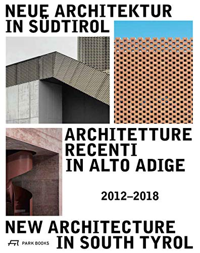 Neue Architektur in Südtirol 2012-2018 (Ausstellungskatalog / Catalog Della Mostra / Exhibition Catalogue)