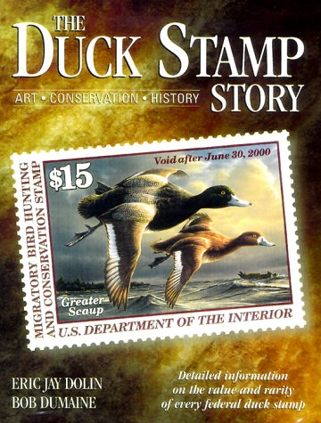 The Duck Stamp Story: Art, Conservation, History : Detailed Information on the Value and Rarity of Every Federal Duck Stamp -