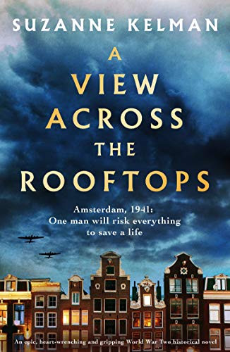 A View Across the Rooftops: An epic, heart-wrenching and gripping World War Two historical novel by [Kelman, Suzanne]
