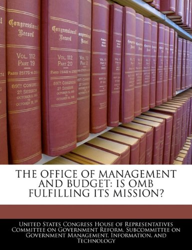 THE OFFICE OF MANAGEMENT AND BUDGET: IS OMB FULFILLING ITS MISSION?
